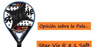 Opinión sobre la Pala de Pádel STAR VIE R 8.1 Soft