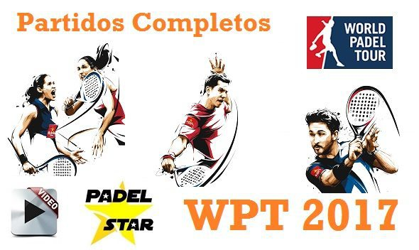 PARTIDOS COMPLETOS World Pádel Tour 2017