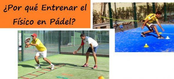 Razones por las Que Debemos Entrenar Físico en Pádel.