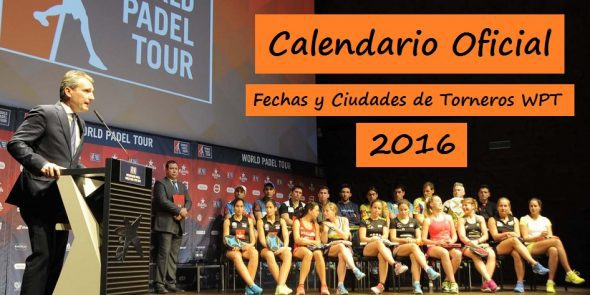 Calendario World Padel Tour.Calendar World Padel Tour 2016 Male And Female Padelstar