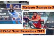 Mejores Puntos World Padel Tour Barcelona 2017