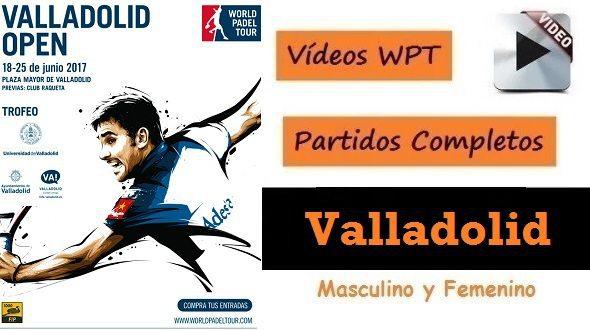 Videos Partidos Completos World Padel Tour Valladolid 2017
